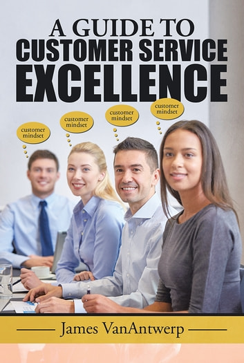A GUIDE TO CUSTOMER SERVICE EXCELLENCE ebook by James VanAntwerp