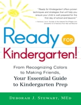 Ready for Kindergarten! - From Recognizing Colors to Making Friends, Your Essential Guide to Kindergarten Prep ebook by Deborah J. Stewart