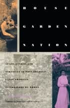 House/Garden/Nation - Space, Gender, and Ethnicity in Post-Colonial Latin American Literatures by Women ebook by Robert Carr, Stanley Fish, Fredric Jameson,...