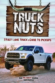 Truck Nuts - The Fast Lane Truck's Guide to Pickups ebook by Kent Sundling, Andre Smirnov, Roman Mica,...