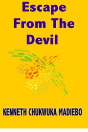 Escape from the Devil ebook by Kenneth Madiebo