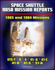 Space Shuttle NASA Mission Reports: 1983 and 1984 Missions, STS-7, STS-8, STS-9, STS 41-B, STS 41-C, STS-41-D, STS 41-G, STS 51-A ebook by Progressive Management