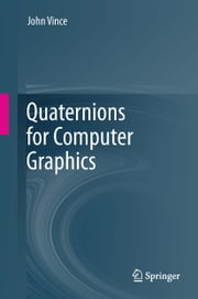 Quaternions for Computer Graphics ebook by John Vince