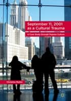 September 11, 2001 as a Cultural Trauma - A Case Study through Popular Culture ebook by Christine Muller