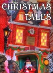 Christmas Tales: A Christmas Carol, The Christmas Babe, A Western Christmas, Joe's Search for Santa Claus, Angela's Christmas - 20 Wonderful Christmas Stories and Tales ebook by Various,Charles Dickens