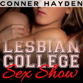 Lesbian College Sex Show audiobook by Conner Hayden