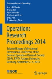 Operations Research Proceedings 2014 - Selected Papers of the Annual International Conference of the German Operations Research Society (GOR), RWTH Aachen University, Germany, September 2-5, 2014 ebook by Marco Lübbecke, Peter Letmathe, Reinhard Madlener,...