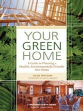Your Green Home ebook by Alex Wilson