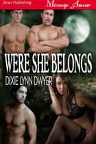 Were She Belongs ebook by Dixie Lynn Dwyer