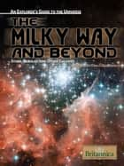 The Milky Way and Beyond: Stars, Nebulae, and Other Galaxies ebook by Britannica Educational Publishing, Gregersen, Erik
