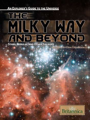 The Milky Way and Beyond: Stars, Nebulae, and Other Galaxies ebook by Britannica Educational Publishing