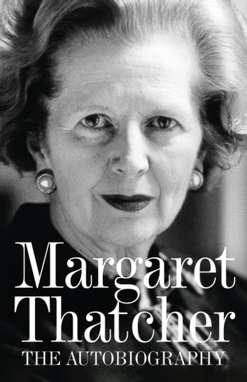 Margaret Thatcher: The Autobiography ebook by Margaret Thatcher