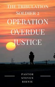 The Tribulation Soldier 2: Operation Overdue Justice ebook by Pastor Steven Birnie