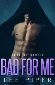 Bad for Me - Rock Me, #6 ebook by