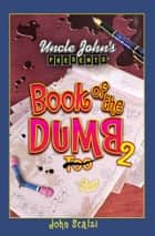 Uncle John's Presents Book of the Dumb 2 ebook by John Scalzi