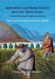 Agriculture and Rural Society after the Black Death: Common Themes and Regional Variations ebook by Britnell, Richard