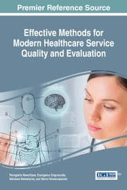 Effective Methods for Modern Healthcare Service Quality and Evaluation ebook by Panagiotis Manolitzas,Evangelos Grigoroudis,Nikolaos Matsatsinis,Denis Yannacopoulos