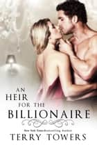 An Heir For The Billionaire (Billionaire Romance) ebook by