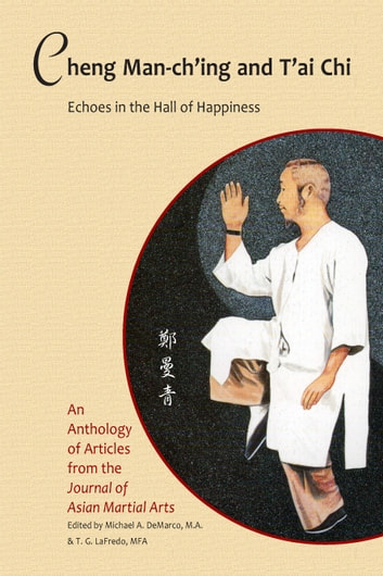 Cheng Man-ch'ing and T'ai Chi - Echoes in the Hall of Happiness ebook by Michael DeMarco, Compiler,T. G. LaFredo, Editor