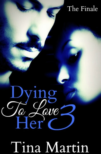 Dying To Love Her 3 ebook by Tina Martin