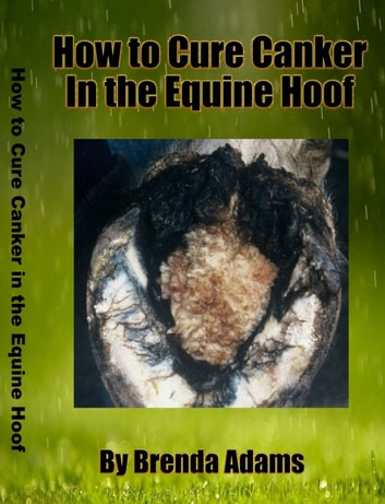 How To Cure Canker in the Equine Hoof eBook by Brenda Adams