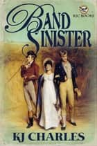 Band Sinister ebook by KJ Charles