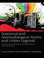 Statistical and Methodological Myths and Urban Legends - Doctrine, Verity and Fable in Organizational and Social Sciences ebook by Charles E. Lance, Charles E Lance, Robert J Vandenberg