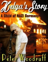 Helga's Story: A Child of NAZI Germany ebook by Peter Woodruff