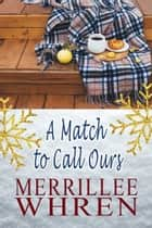 A Match to Call Ours ebook by Merrillee Whren