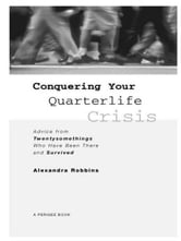Conquering Your Quarterlife Crisis - Advice from Twentysomethings Who Have Been There and Survived ebook by Alexandra Robbins