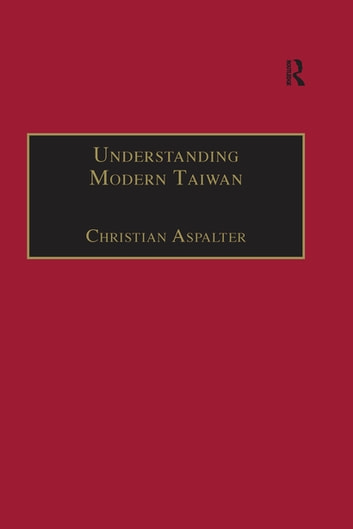 Understanding Modern Taiwan - Essays in Economics, Politics and Social Policy ebook by