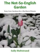 The Not-So-English Garden ebook by Sally Hultstrand