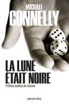 La Lune était noire ebook by Michael Connelly