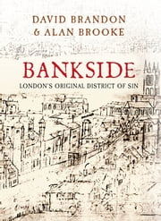 Bankside - London's Original District of Sin ebook by David Brandon & Alan Brooke