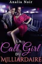 La Call Girl du Milliardaire Vol. 1 - Secrets et Désirs ebook by Analia Noir