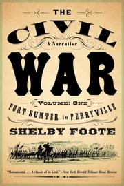 The Civil War: A Narrative - Volume 1: Fort Sumter to Perryville ebook by Shelby Foote