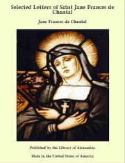 Selected Letters of Saint Jane Frances de Chantal ebook by Jane Frances de Chantal