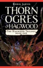 Thorn Ogres of Hagwood ebook by Robin Jarvis