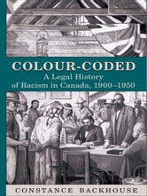 Colour-Coded - A Legal History of Racism in Canada, 1900-1950 ebook by Constance Backhouse