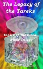 The Legacy of the Tareks; book 2 of The Black Blade Trilogy ebook by Matthew Ballotti