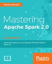 Mastering Apache Spark 2.0 - Second Edition ebook by Romeo Kienzler
