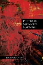 Poetry in Midnight Madness ebook by Deborah Agnew