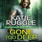 Gone Too Deep audiobook by Katie Ruggle