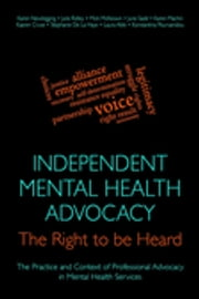 Independent Mental Health Advocacy - The Right to Be Heard - Context, Values and Good Practice ebook by Julie Ridley,Karen Newbigging,Mick McKeown,Kris Chastey,June Sadd,Karen Machin,Kaaren Cruse,Stephanie De La Haye,Laura Able,Konstantina Poursanidou,Toby Brandon