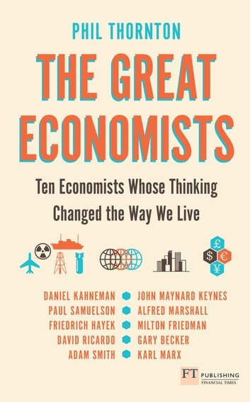 The Great Economists - Ten Economists whose thinking changed the way we live ebook by Phil Thornton