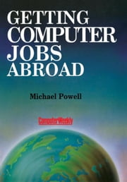 Getting Computer Jobs Abroad ebook by Powell, Michael