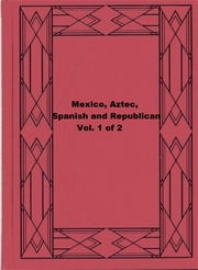 Mexico, Aztec, Spanish and Republican Vol. 1 of 2 ebook by Brantz Mayer
