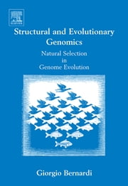 Structural and Evolutionary Genomics - Natural Selection in Genome Evolution ebook by Giorgio Bernardi