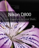 Nikon D800 - From Snapshots to Great Shots ebook by Jeff Revell