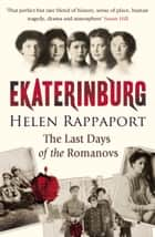 Ekaterinburg - The Last Days of the Romanovs ebook by Helen Rappaport